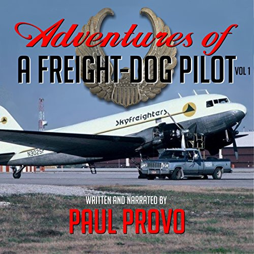 Adventures of a Freight-Dog Pilot, Vol. 1 audiobook cover art