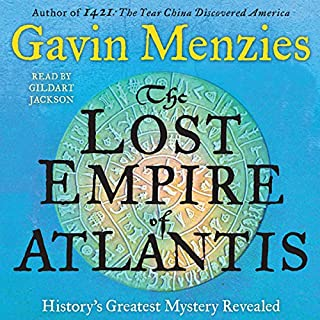The Lost Empire of Atlantis     History's Greatest Mystery Revealed              By:                                                                                                                                 Gavin Menzies                               Narrated by:                                                                                                                                 Gildart Jackson                      Length: 11 hrs and 44 mins     116 ratings     Overall 4.2