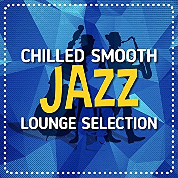 Chilled Smooth Jazz Lounge Selection