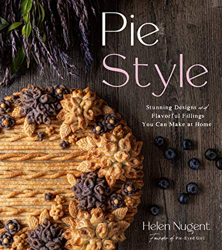 Pie Style: Stunning Designs & Flavorful Fillings Your Can Make at Home