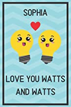 Sophia Love You Watts and Watts: Awesome Graduation Gift Sophia Journal / Notebook / Diary / USA Gift (6 x 9 - 110 Blank Lined Pages)