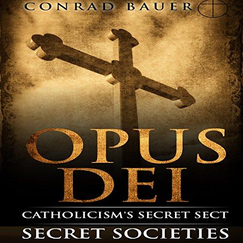 Secret Society Opus Dei: Catholicism's Secret Sect audiobook cover art