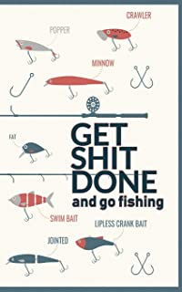 Get Shit Done and GO FISHING!: If fishing is your focus this simple weekly planner is for you! It keeps track of your schedule so you can Get Shit Done and have more time to FISH!