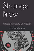 Strange Brew: Collected dark tales by C.S Anderson