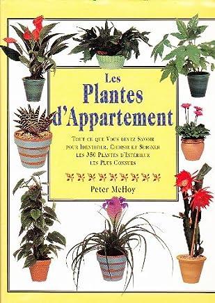 LES PLANTES DAPPARTEMENT. Tout ce que vous devez savoir pour identifier, choisir et soigner les 350 plantes dintérieur les plus connues