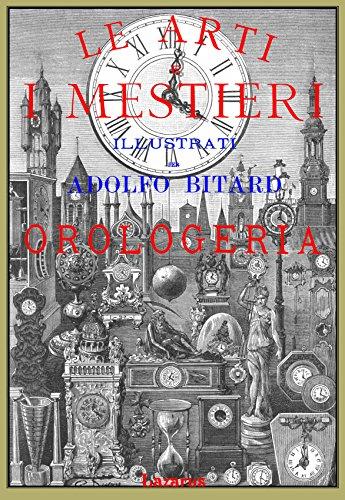 Le Arti e i Mestieri Illustrati - Orologeria (rist. anastatica 1886)