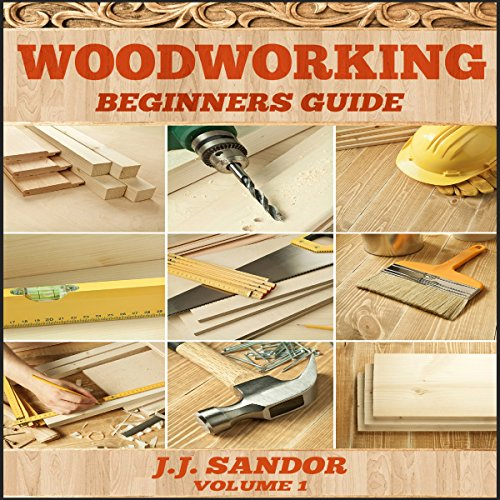 Woodworking: Woodworking for Beginners, DIY Project Plans, Woodworking Book: Beginners Guide 1 audiobook cover art
