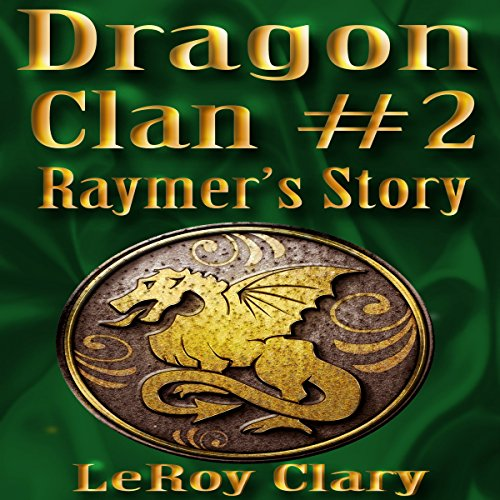 Raymer's Story     Dragon Clan, Book 2              By:                                                                                                                                 LeRoy Clary                               Narrated by:                                                                                                                                 C.J. McAllister                      Length: 6 hrs and 29 mins     4 ratings     Overall 4.8