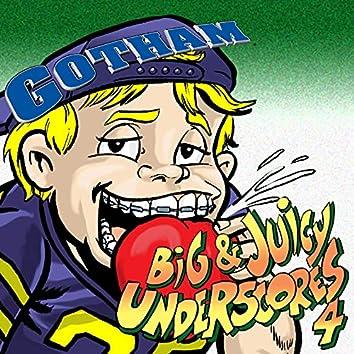 Big & Juicy Underscores 4