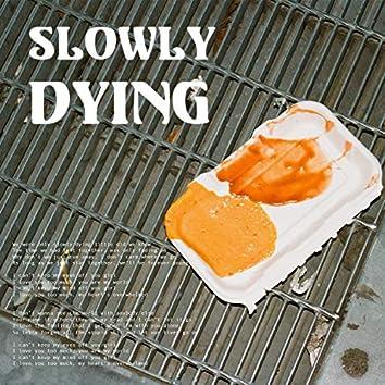 Slowly Dying