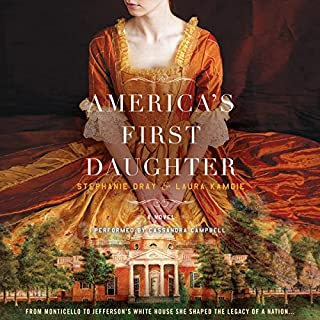 America's First Daughter     A Novel              By:                                                                                                                                 Stephanie Dray,                                                                                        Laura Kamoie                               Narrated by:                                                                                                                                 Cassandra Campbell                      Length: 23 hrs and 28 mins     6,313 ratings     Overall 4.6