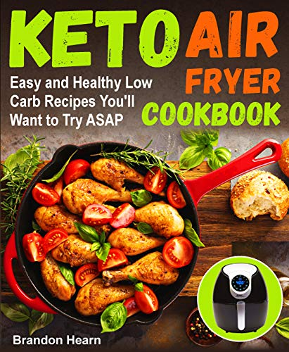 Keto Air Fryer Cookbook: Easy and Healthy Low Carb Recipes You'll Want to Try ASAP (air fryer recipes cookbook, low carb keto, high fats foods, air fryer ketogenic, low carb air fryer recipes)