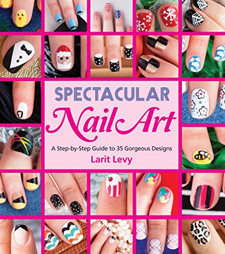 Spectacular Nail Art: A Step-by-Step Guide to 35 Gorgeous Designs (English Edition)