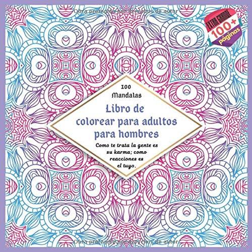 Libro de colorear para adultos para hombres 100 Mandalas - Como te trata la gente es su karma; como reacciones es el tuyo