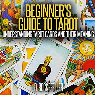 Beginner's Guide to Tarot     Understanding Tarot Cards and Their Meaning              Written by:                                                                                                                                 J.D. Rockefeller                               Narrated by:                                                                                                                                 Anders Magnus Anderson                      Length: 24 mins     1 rating     Overall 4.0