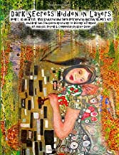 Dark Secrets Hidden in Layers   How I, as an artist, was Seduced and then Betrayed by Gustav Klimt's Art  And How this realization moved me to Become ... Analysis, Review & Commentary By Grace Divine