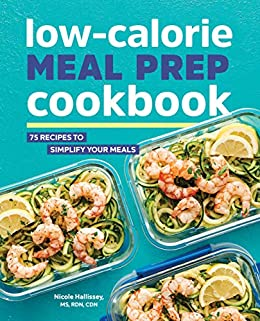 Low-Calorie Meal Prep Cookbook: 75 Recipes to Simplify Your Meals by [Nicole Hallissey RD MS CDN]
