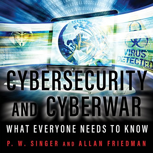 Cybersecurity and Cyberwar     What Everyone Needs to Know              By:                                                                                                                                 P. W. Singer,                                                                                        Allan Friedman                               Narrated by:                                                                                                                                 Sean Pratt                      Length: 11 hrs and 29 mins     32 ratings     Overall 4.3