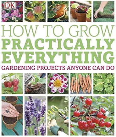 How to Grow Practically Everything by DK Publishing (2013-04-15)
