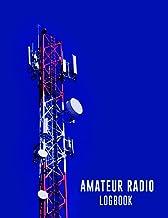 Amateur Radio Logbook: Amateur Ham Radio Station Log Book / Logbook for Ham Radio Operators / HAM Radio Log Book / Ham Rad...