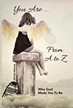 You Are From A to Z: Who God Made You To Be