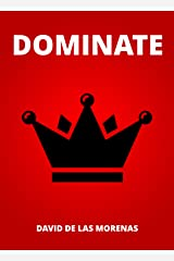 Dominate: Conquer your fears. Become the man you want to be. Kindle Edition