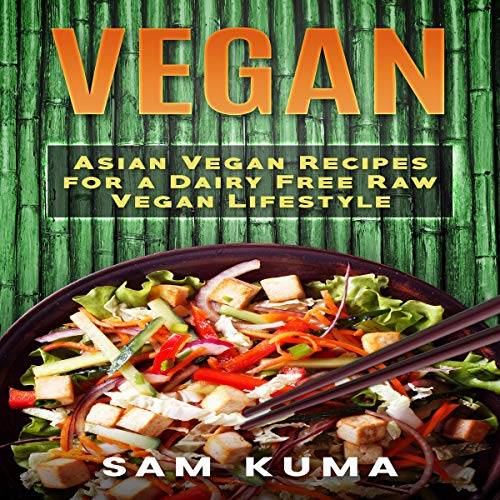 Vegan: Asian Vegan Recipes for a Dairy Free Raw Vegan Lifestyle cover art