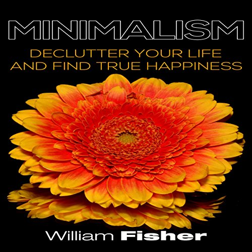 Minimalism Declutter Your Life and Find True Happiness audiobook cover art