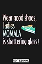 Wear Shoes Ladies Momala Is Shattering Glass Notebook: Journal, 6x9 120 Pages, Planner, Matte Finish Cover, Diary, Lined C...