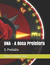 DNA - A Rosa Protetora: O Prelúdio