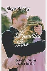 Beautiful Love: Beautiful Series Novella Book 2 Paperback