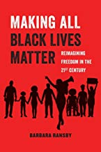 Making All Black Lives Matter: Reimagining Freedom in the Twenty-First Century (American Studies Now: Critical Histories of the Present)