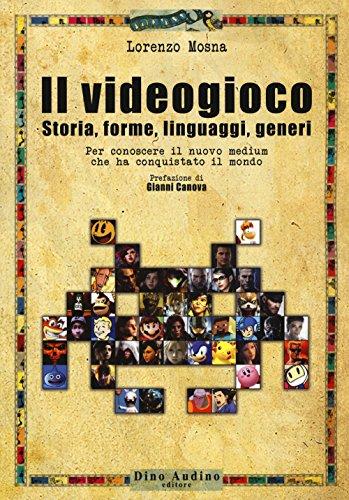 Il videogioco. Storie, forme, linguaggi, generi