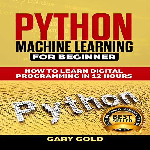 Python Machine Learning for Beginner: How to Learn Digital Programming in 12 Hours audiobook cover art