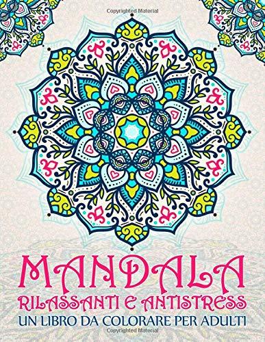 Mandala Rilassanti e Antistress: Un libro da colorare per adulti: 37 pagine con frasi ispiratrici e motivazionali per rilassamento, sollievo dallo stress e arteterapia