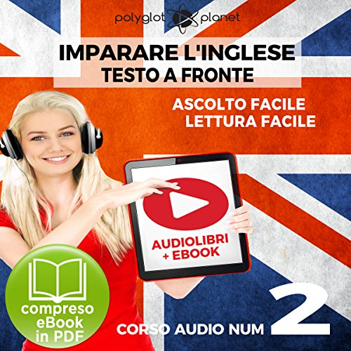 Imparare l'inglese - Lettura Facile - Ascolto Facile - Testo a Fronte: Inglese Corso Audio Num. 2 [Learn English - Easy Reading - Easy Audio] audiobook cover art