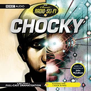 Classic Radio Sci-Fi     Chocky              By:                                                                                                                                 John Wyndham                               Narrated by:                                                                                                                                 Sacha Dhawan,                                                                                        Owen Teale,                                                                                        Cathy Tyson                      Length: 1 hr and 29 mins     25 ratings     Overall 4.2