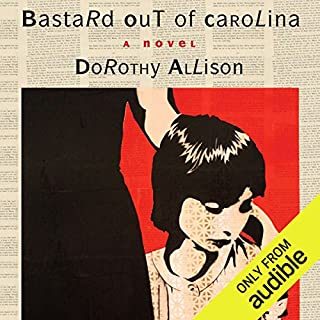 Bastard Out of Carolina                   By:                                                                                                                                 Dorothy Allison                               Narrated by:                                                                                                                                 Elizabeth Evans                      Length: 11 hrs and 13 mins     908 ratings     Overall 4.5