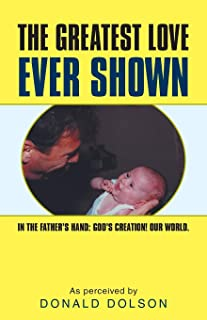 The Greatest Love Ever Shown: In the Father's Hand: God's Creation! Our World.