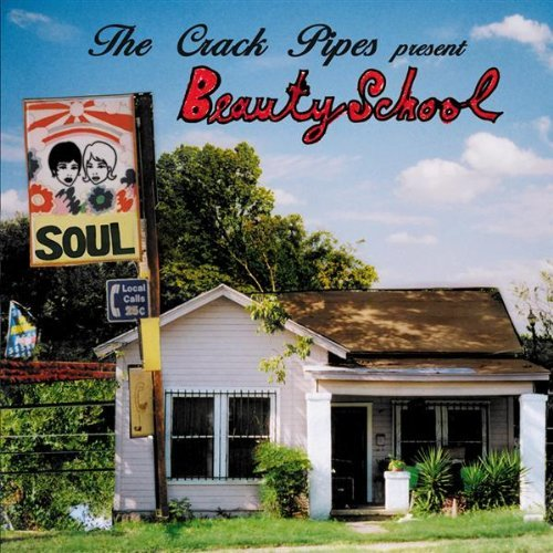 Beauty School by Crack Pipes (2005-04-19)