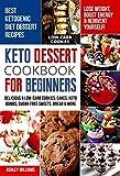 Keto Dessert Cookbook For Beginners: Delicoius & Low-Carb Cookies, Cakes, Keto...