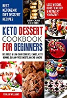 Keto Dessert Cookbook For Beginners: Delicoius & Low-Carb Cookies, Cakes, Keto Bombs, Sugar-Free Sweets, Bread & More Ketogenic Diet Recipes | Lose Weight ... & Reinvent Yourself! (English Edition)
