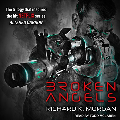 Broken Angels                   Written by:                                                                                                                                 Richard K. Morgan                               Narrated by:                                                                                                                                 Todd McLaren                      Length: 16 hrs and 8 mins     72 ratings     Overall 4.4