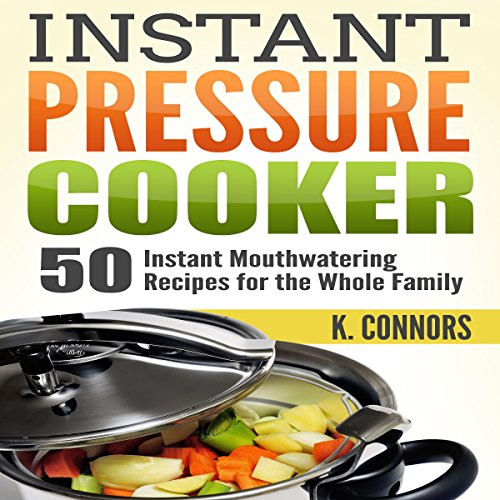 Instant Pressure Cooker: 50 Instant Mouthwatering Recipes for the Whole Family audiobook cover art