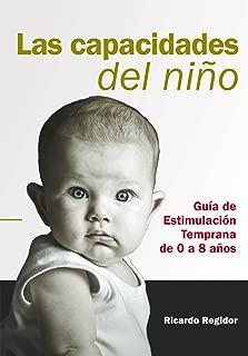 Las capacidades del niño. Guía de estimulación temprana de 0 a 8 años. (Spanish Edition)