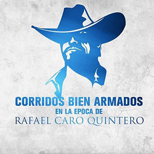 Corridos Bien Armados en la Epoca de Rafael Caro Quintero