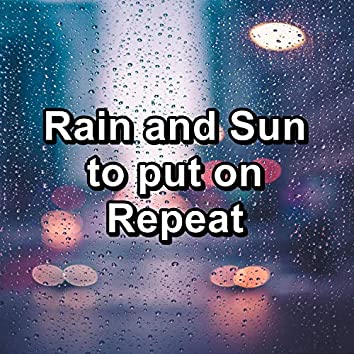 Rain and Sun to put on Repeat