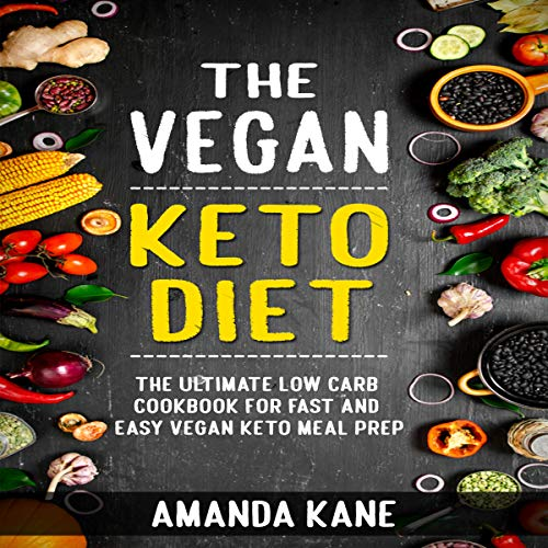The Vegan Keto Diet: The Ultimate Low Carb Cookbook for Fast and Easy Vegan Keto Meal Prep audiobook cover art