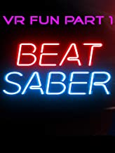 VR Fun Part 1 Beat Saber