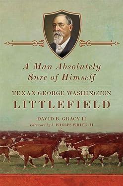 A Man Absolutely Sure of Himself: Texan George Washington Littlefield